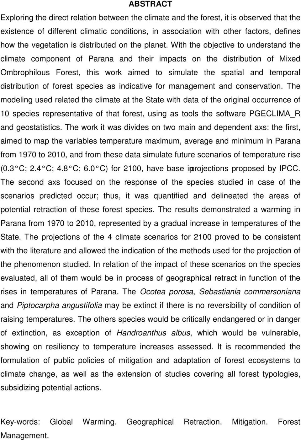 With the objective to understand the climate component of Parana and their impacts on the distribution of Mixed Ombrophilous Forest, this work aimed to simulate the spatial and temporal distribution