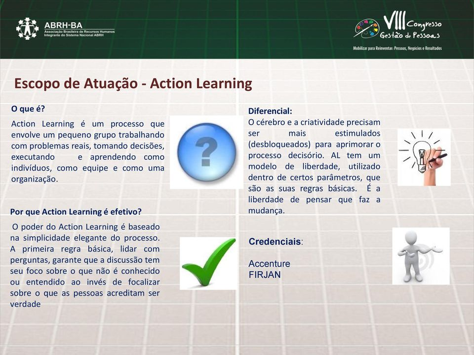 Por que Action Learning é efetivo? O poder do Action Learning é baseado na simplicidade elegante do processo.