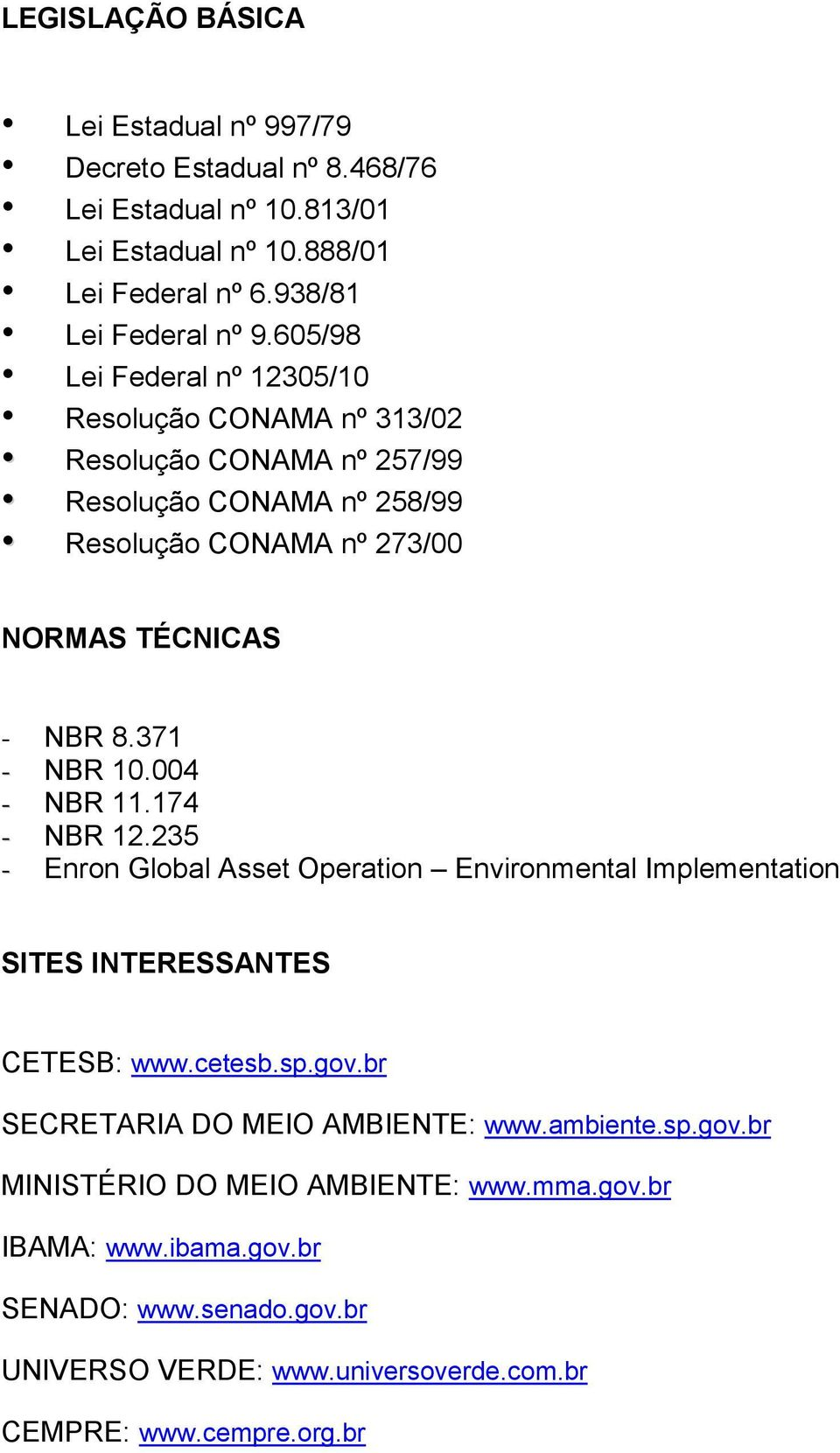 371 - NBR 10.004 - NBR 11.174 - NBR 12.235 - Enron Global Asset Operation Environmental Implementation SITES INTERESSANTES CETESB: www.cetesb.sp.gov.