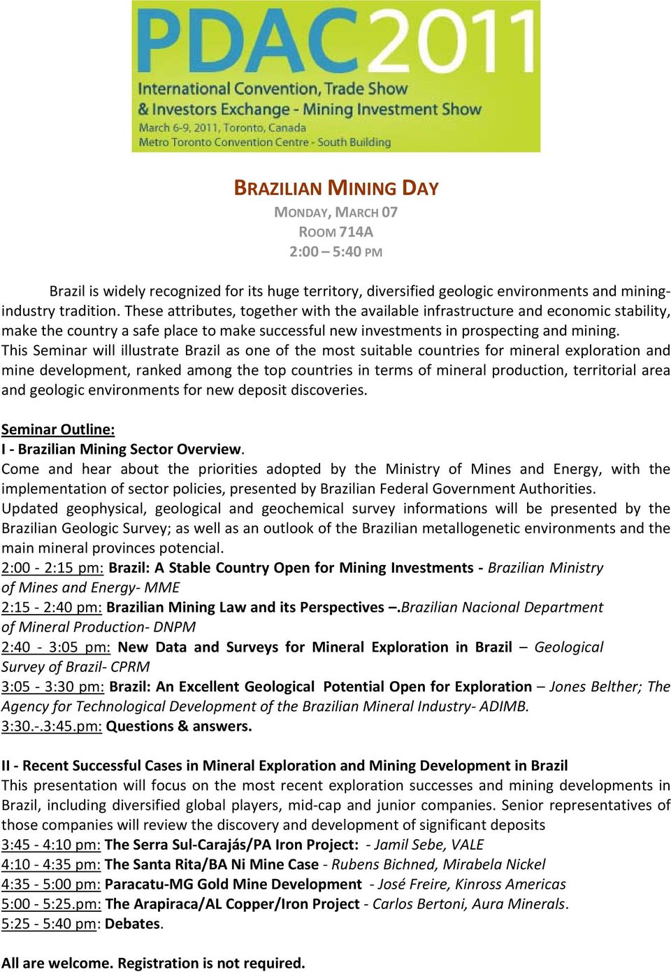 This Seminar will illustrate Brazil as one of the most suitable countries for mineral exploration and mine development, ranked among the top countries in terms of mineral production, territorial area