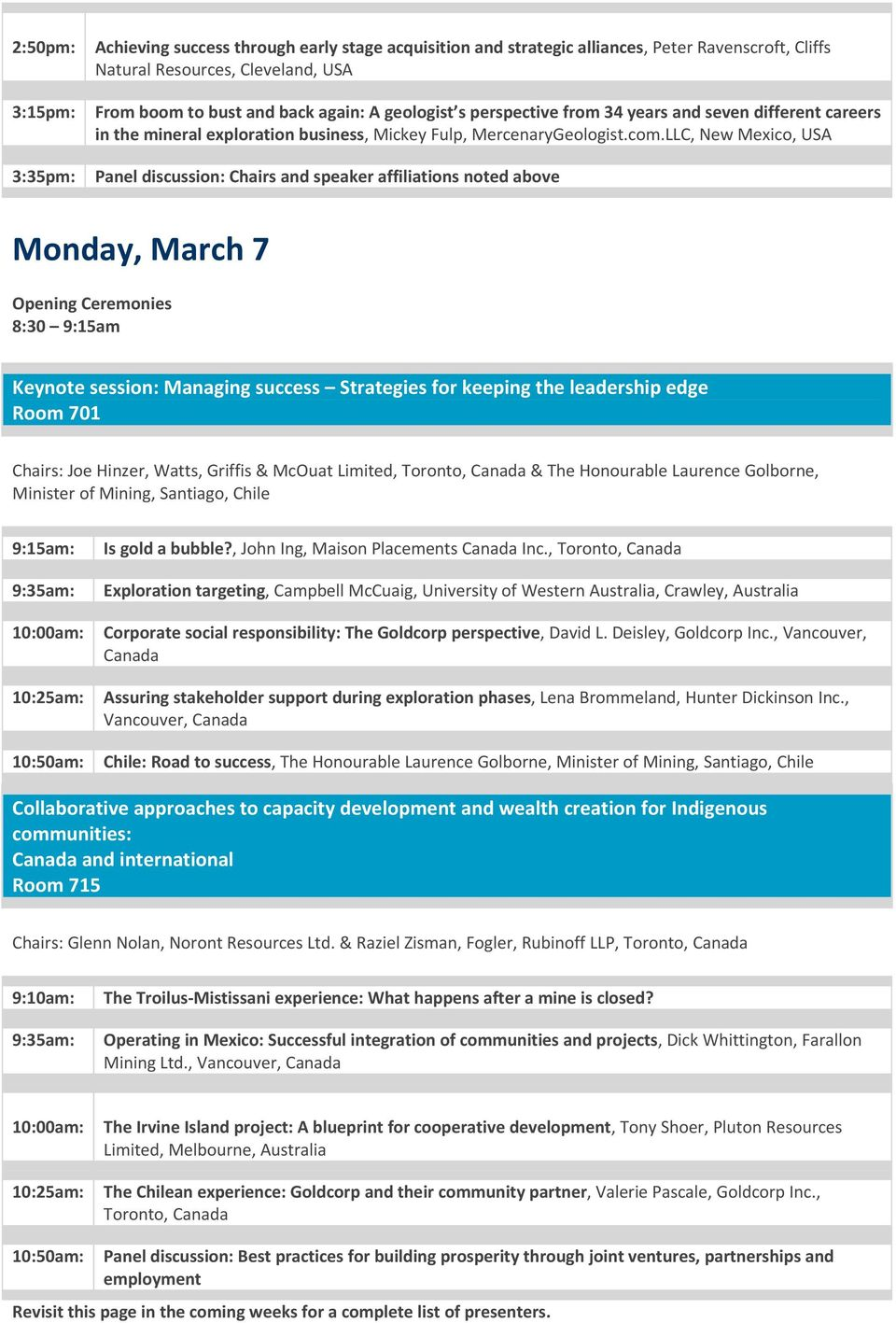 LLC, New Mexico, USA Panel discussion: Chairs and speaker affiliations noted above Monday, March 7 Opening Ceremonies 8:30 9:15am Keynote session: Managing success Strategies for keeping the