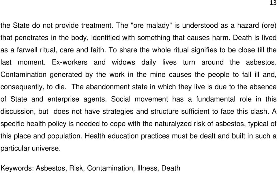 Contamination generated by the work in the mine causes the people to fall ill and, consequently, to die. The abandonment state in which they live is due to the absence of State and enterprise agents.