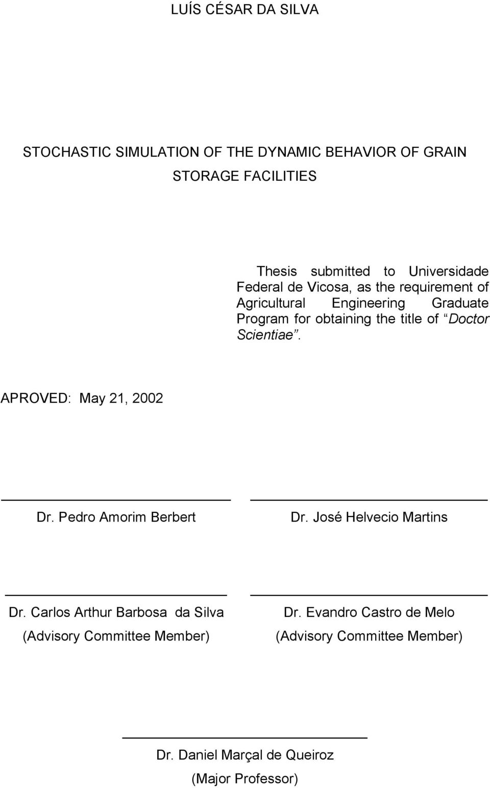 Doctor Scientiae. APROVED: May 21, 2002 Dr. Pedro Amorim Berbert Dr. José Helvecio Martins Dr.