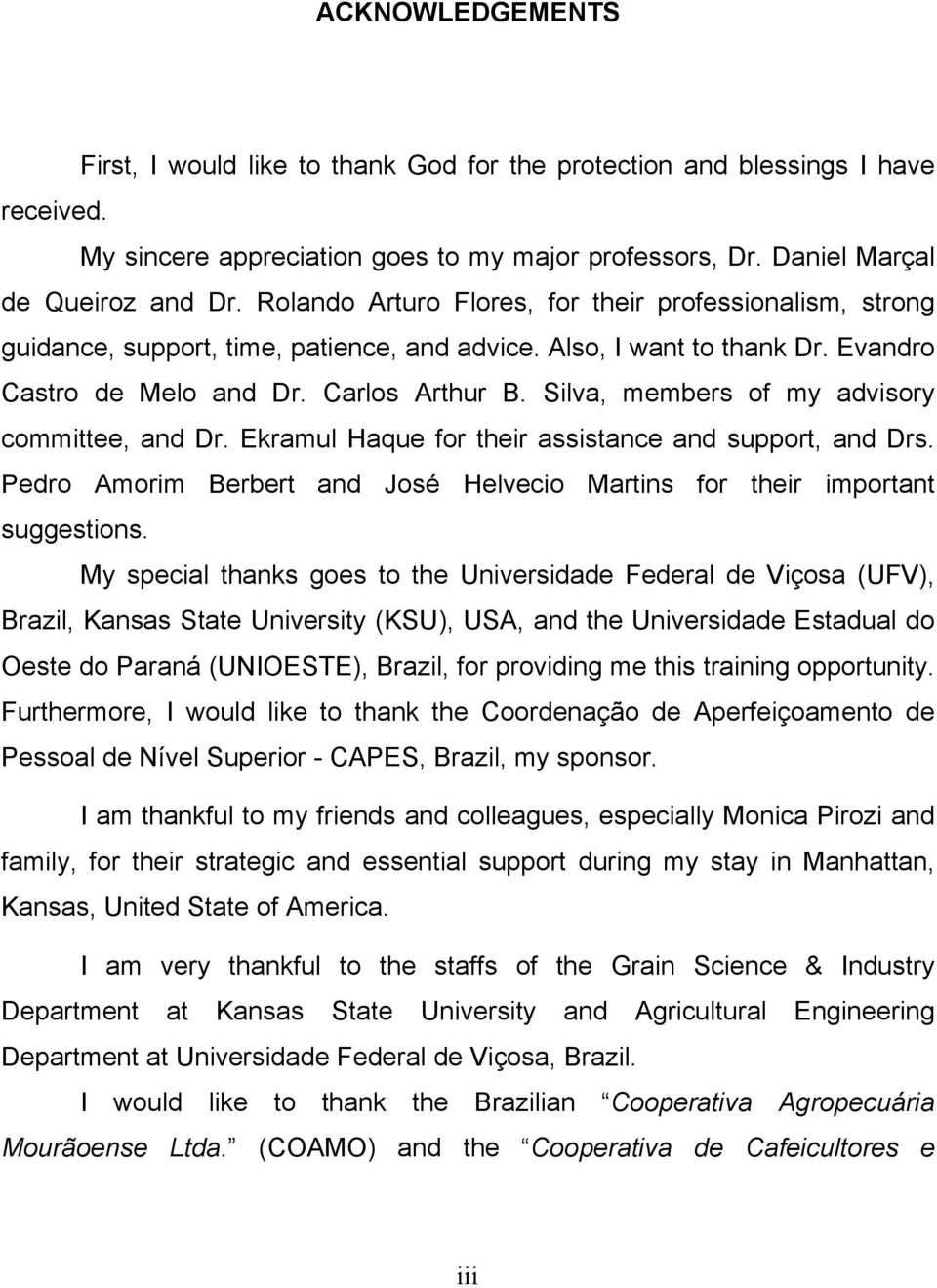 Silva, members of my advisory committee, and Dr. Ekramul Haque for their assistance and support, and Drs. Pedro Amorim Berbert and José Helvecio Martins for their important suggestions.