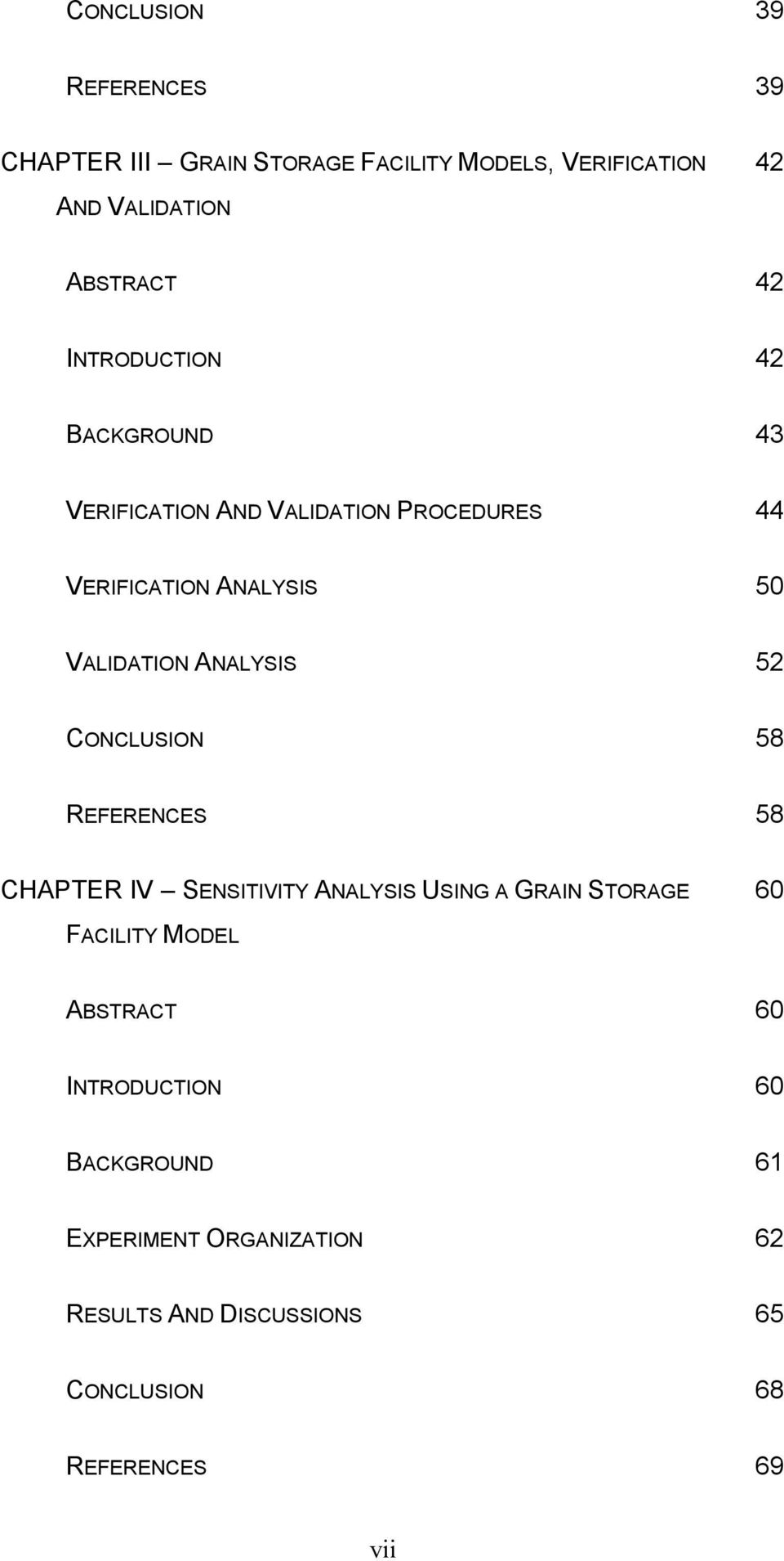 ANALYSIS 52 CONCLUSION 58 REFERENCES 58 CHAPTER IV SENSITIVITY ANALYSIS USING A GRAIN STORAGE 60 FACILITY MODEL