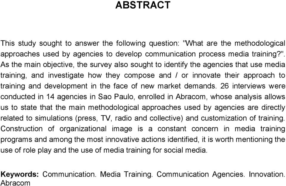 As the main objective, the survey also sought to identify the agencies that use media training, and investigate how they compose and / or innovate their approach to training and development in the