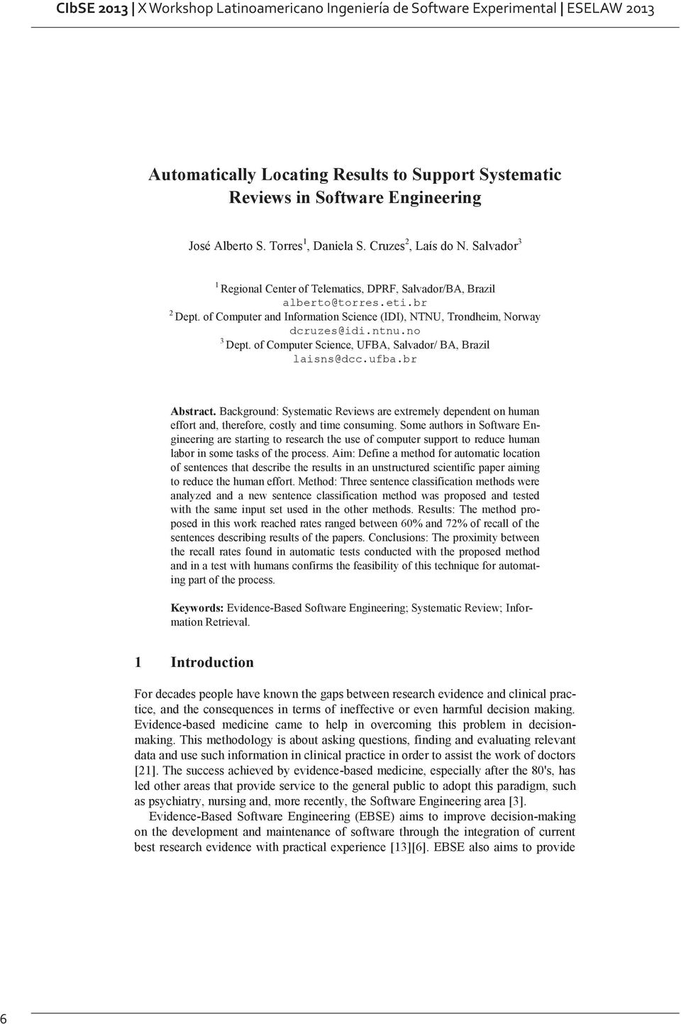 of Computer Science, UFBA, Salvador/ BA, Brazil laisns@dcc.ufba.br Abstract. Background: Systematic Reviews are extremely dependent on human effort and, therefore, costly and time consuming.