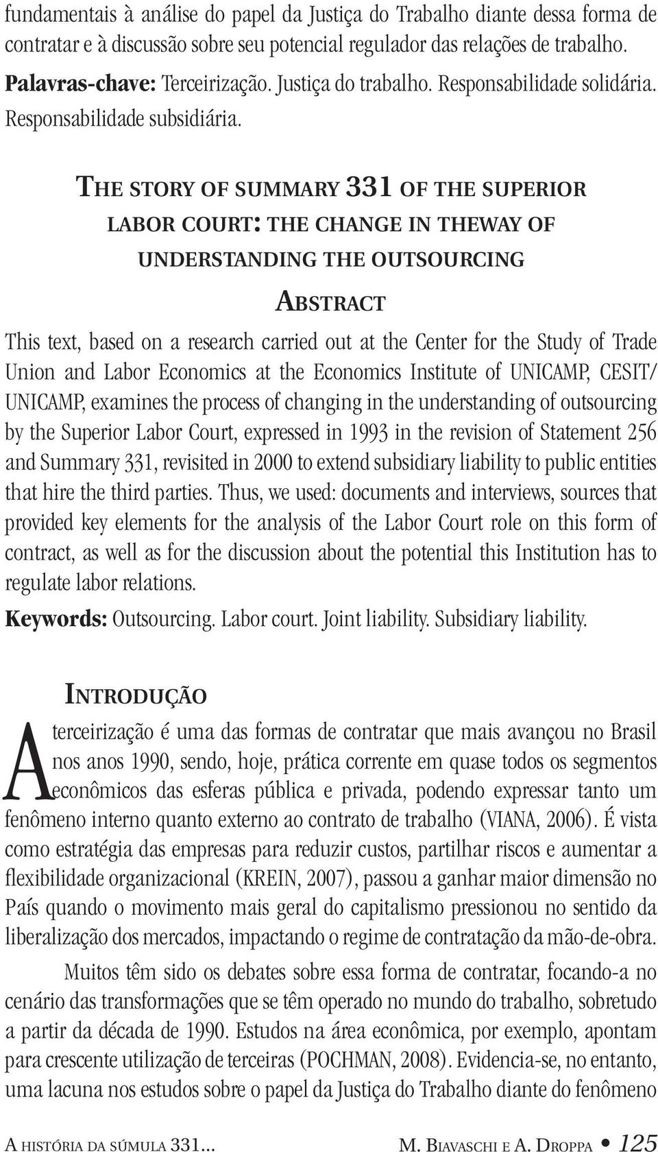 The story of summary 331 of the superior labor court: the change in theway of understanding the outsourcing Abstract This text, based on a research carried out at the Center for the Study of Trade