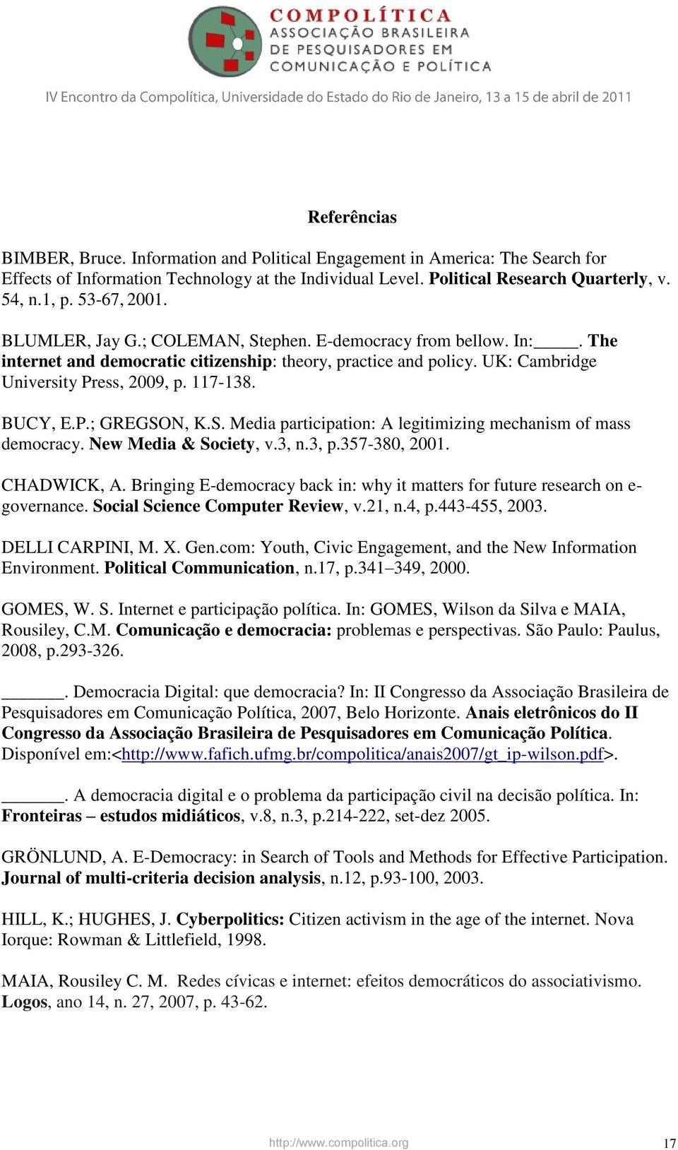 BUCY, E.P.; GREGSON, K.S. Media participation: A legitimizing mechanism of mass democracy. New Media & Society, v.3, n.3, p.357-380, 2001. CHADWICK, A.