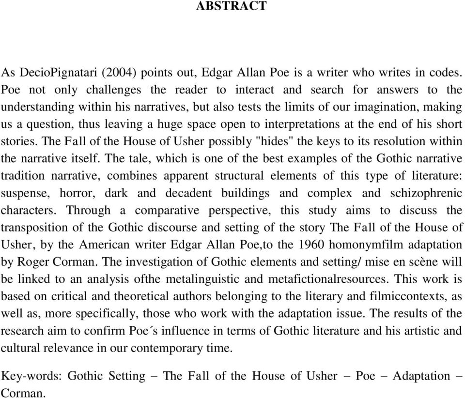 "huge space open to interpretations at the end of his short stories. The Fall of the House of Usher possibly ""hides"" the keys to its resolution within the narrative itself."