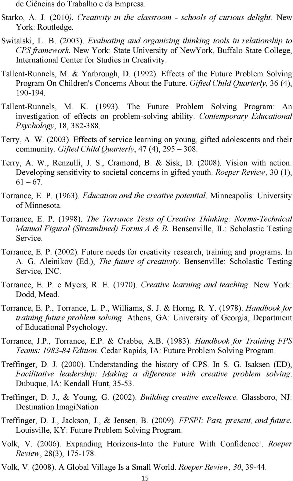 Tallent-Runnels, M. & Yarbrough, D. (1992). Effects of the Future Problem Solving Program On Children's Concerns About the Future. Gifted Child Quarterly, 36 (4), 190-194. Tallent-Runnels, M. K.