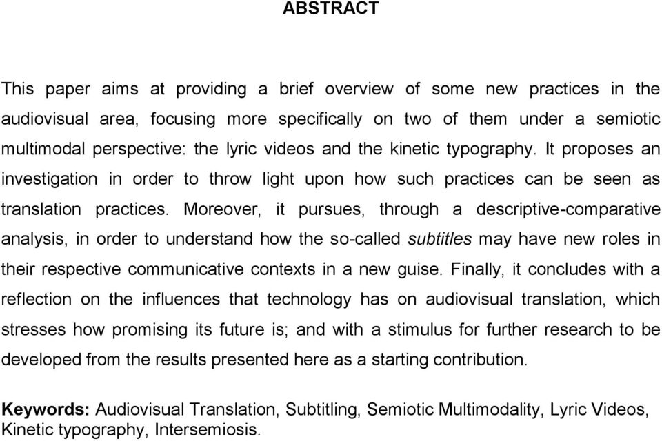 Moreover, it pursues, through a descriptive-comparative analysis, in order to understand how the so-called subtitles may have new roles in their respective communicative contexts in a new guise.