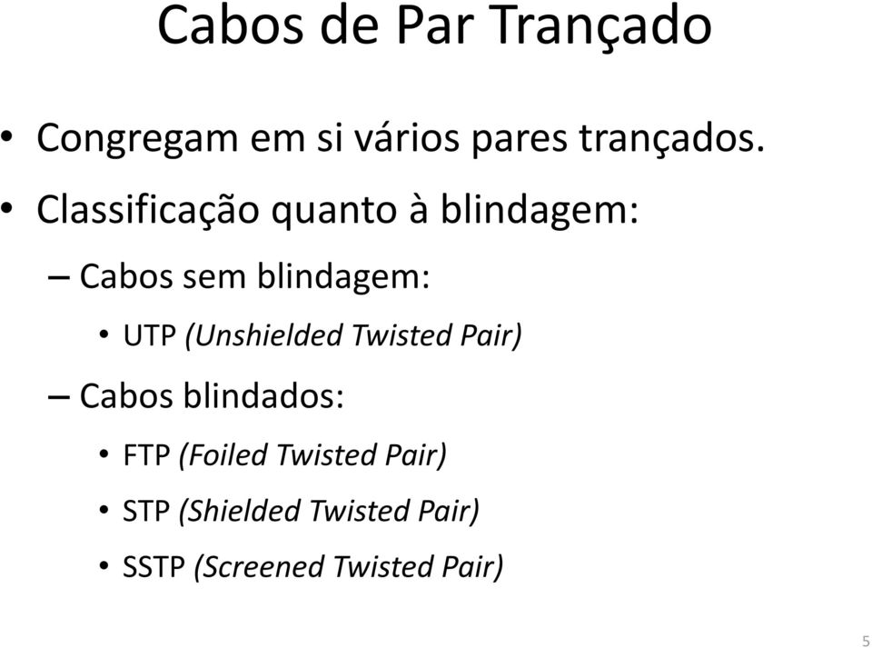 (Unshielded Twisted Pair) Cabos blindados: FTP (Foiled