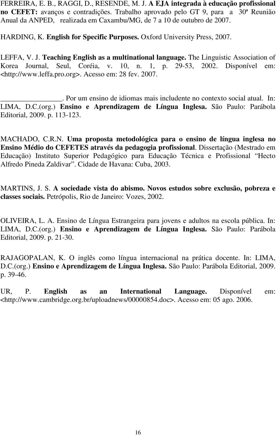 LEFFA, V. J. Teaching English as a multinational language. The Linguistic Association of Korea Journal, Seul, Coréia, v. 10, n. 1, p. 29-53, 2002. Disponível em: <http://www.leffa.pro.org>.