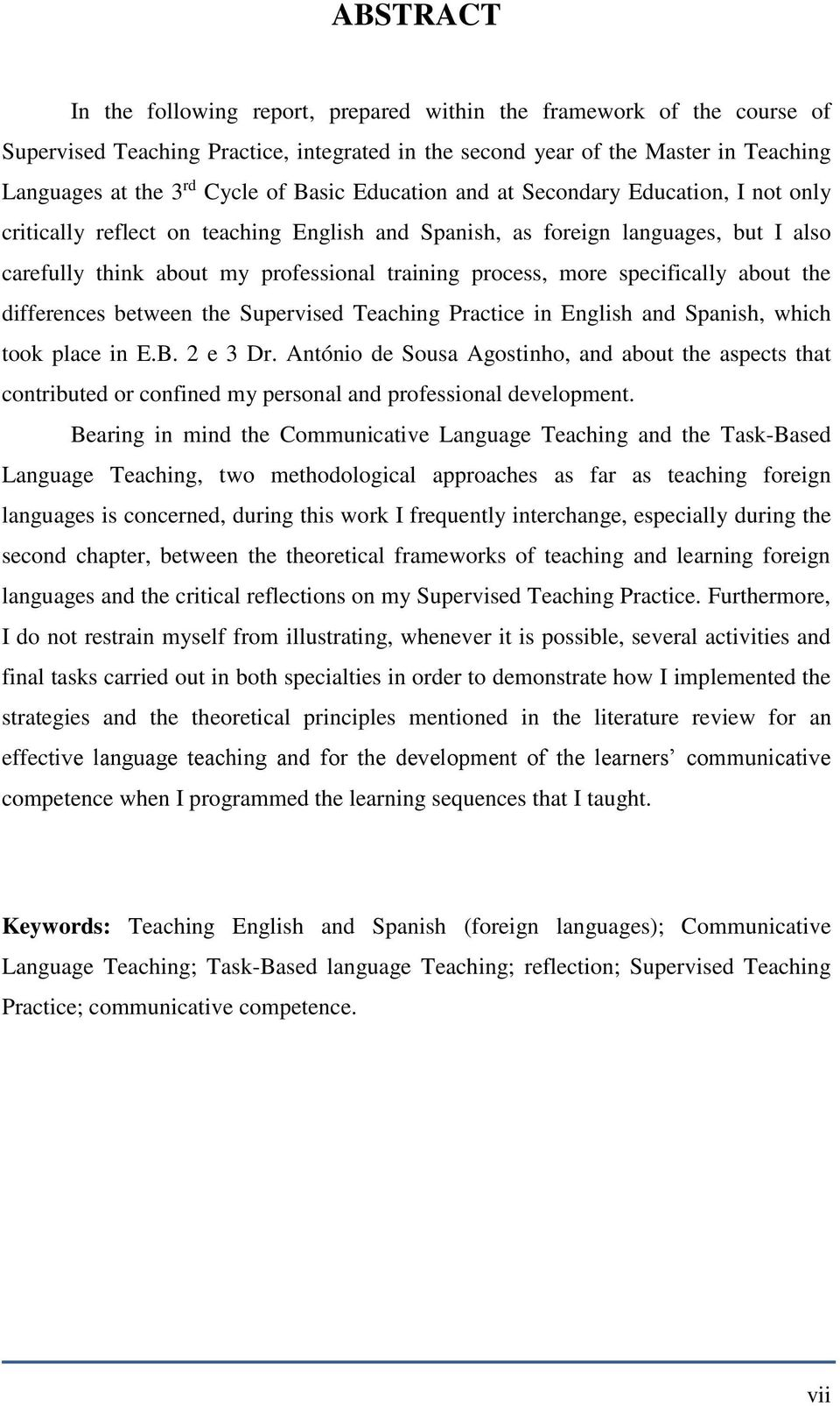 more specifically about the differences between the Supervised Teaching Practice in English and Spanish, which took place in E.B. 2 e 3 Dr.