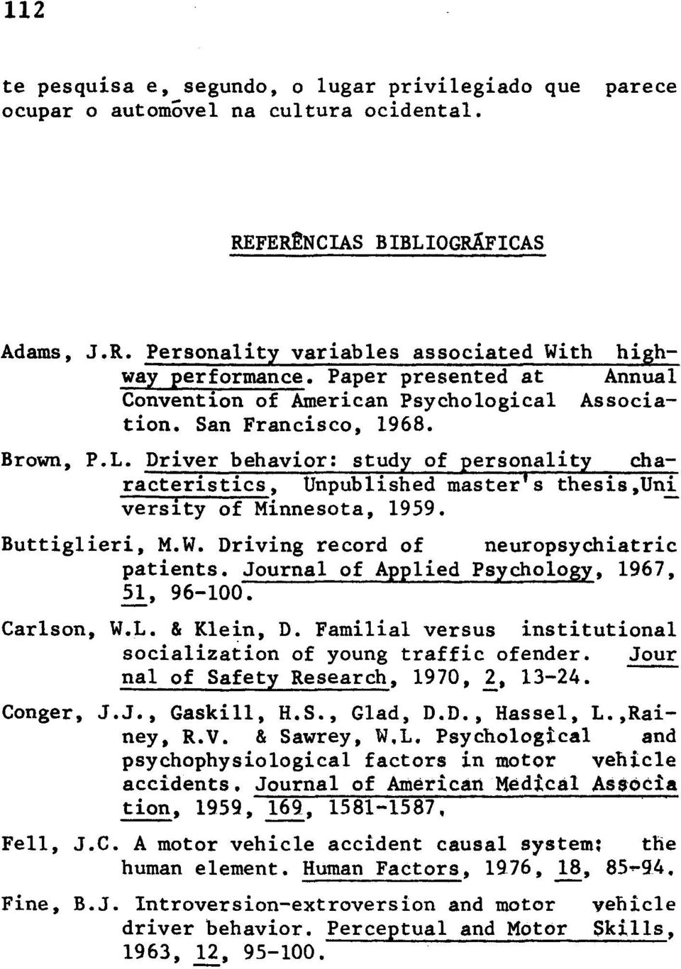 uni versity of Minnesota, 1959. Buttiglieri, M.W. Driving record of neuropsychiatric patients. Journal of Applied Psychology, 1967, 51., 96-100. Carlson, W.L. & Klein, D.