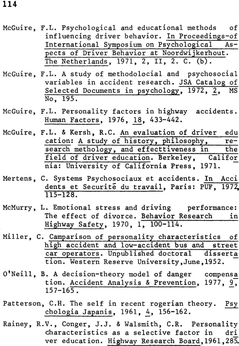 McGuire, F.L. Personality factors in highway Human Factors, 1976, 18, 433-442. accidents. McGuire, F.L. & Kersh, R.C.