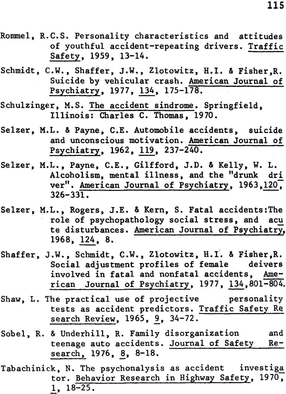 Automobile accidents, suicide and unconscious motivation. American Journal of Psychiatry, 1962, 119, 237-240. Selzer, M.L., Payne, C.E., Gilfford, J.D. & Kelly, W. L.