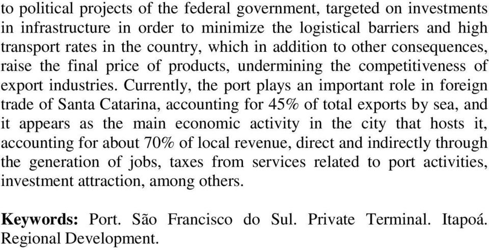 Currently, the port plays an important role in foreign trade of Santa Catarina, accounting for 45% of total exports by sea, and it appears as the main economic activity in the city that hosts