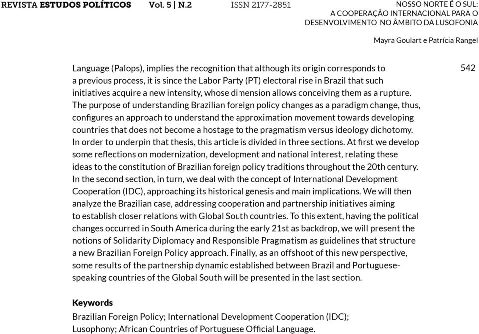 The purpose of understanding Brazilian foreign policy changes as a paradigm change, thus, configures an approach to understand the approximation movement towards developing countries that does not
