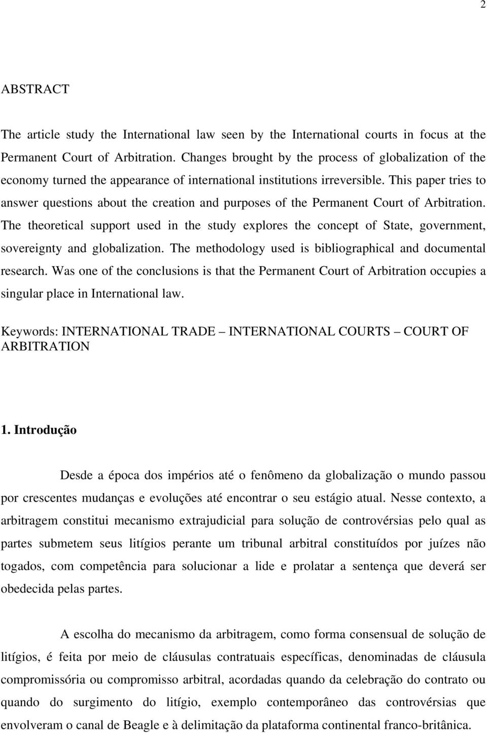 This paper tries to answer questions about the creation and purposes of the Permanent Court of Arbitration.