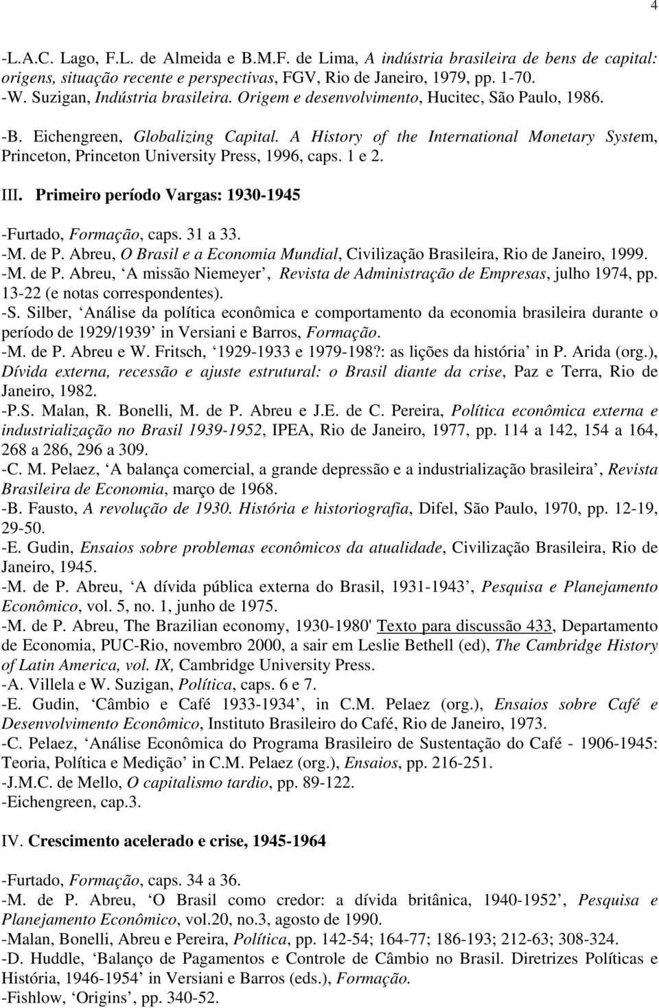 A History of the International Monetary System, Princeton, Princeton University Press, 1996, caps. 1 e 2. III. Primeiro período Vargas: 1930-1945 -Furtado, Formação, caps. 31 a 33. -M. de P.