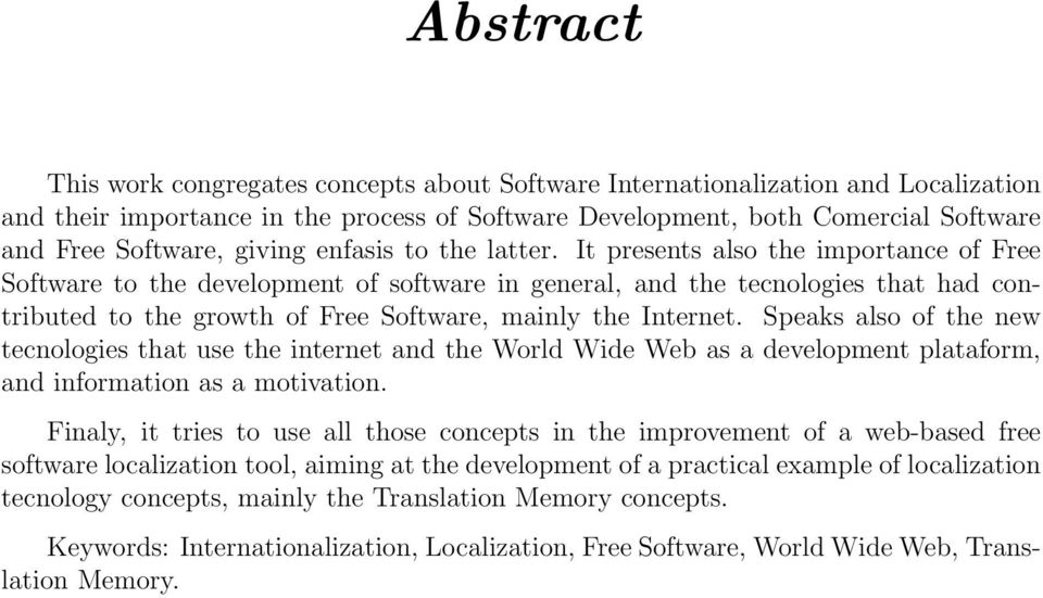 It presents also the importance of Free Software to the development of software in general, and the tecnologies that had contributed to the growth of Free Software, mainly the Internet.