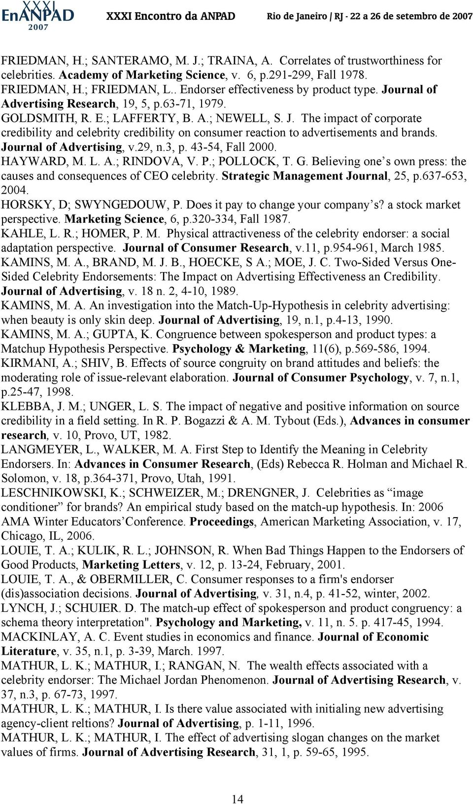 Journal of Advertising, v.29, n.3, p. 43-54, Fall 2000. HAYWARD, M. L. A.; RINDOVA, V. P.; POLLOCK, T. G. Believing one s own press: the causes and consequences of CEO celebrity.