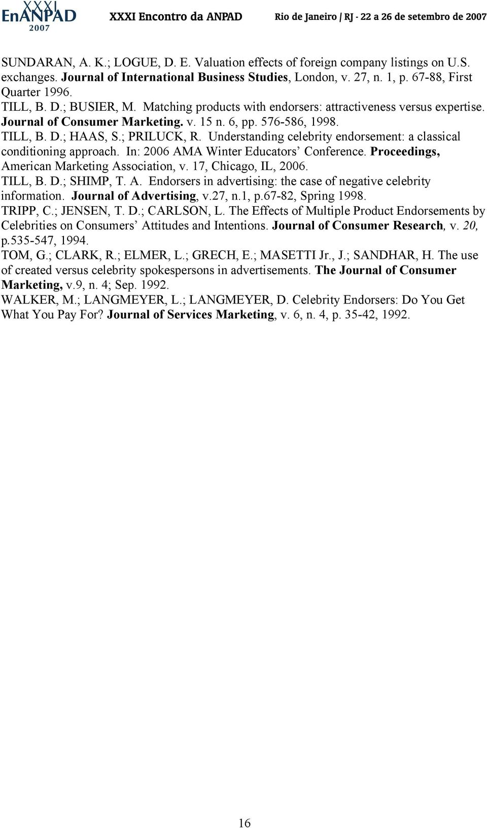 Understanding celebrity endorsement: a classical conditioning approach. In: 2006 AMA Winter Educators Conference. Proceedings, American Marketing Association, v. 17, Chicago, IL, 2006. TILL, B. D.