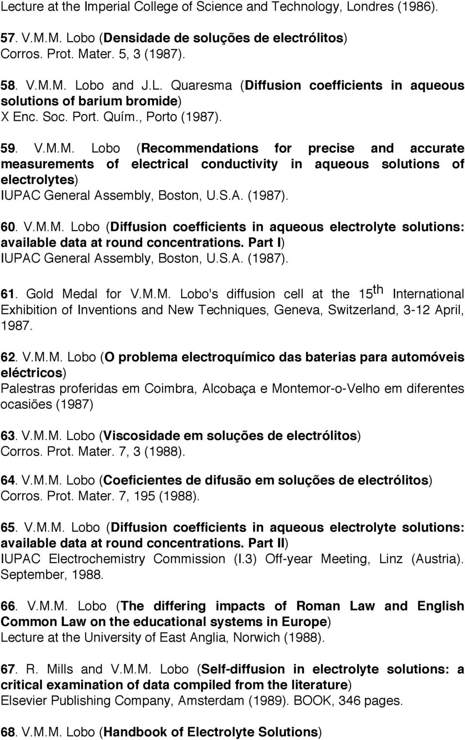 S.A. (1987). 60. V.M.M. Lobo (Diffusion coefficients in aqueous electrolyte solutions: available data at round concentrations. Part I) IUPAC General Assembly, Boston, U.S.A. (1987). 61.