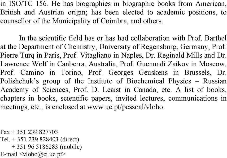 Reginald Mills and Dr. Lawrence Wolf in Canberra, Australia, Prof. Guennadi Zaikov in Moscow, Prof. Camino in Torino, Prof. Georges Geuskens in Brussels, Dr.