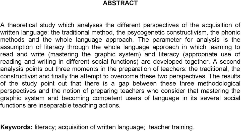 The parameter for analysis is the assumption of literacy through the whole language approach in which learning to read and write (mastering the graphic system) and literacy (appropriate use of