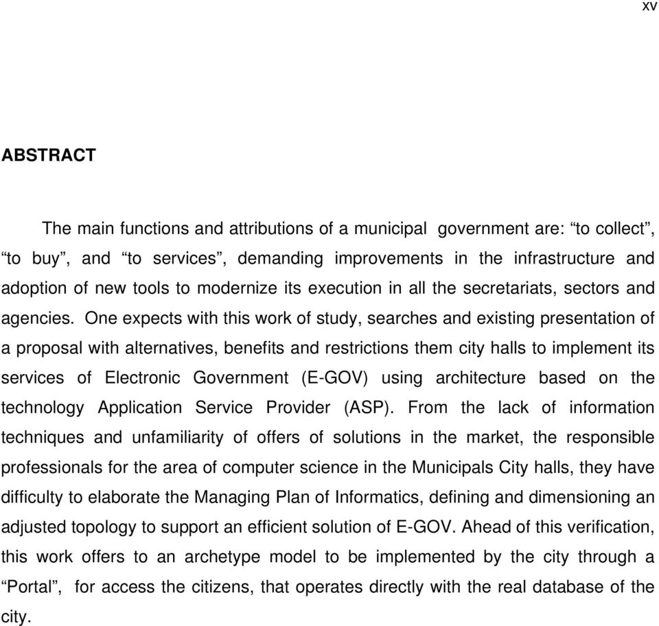 One expects with this work of study, searches and existing presentation of a proposal with alternatives, benefits and restrictions them city halls to implement its services of Electronic Government