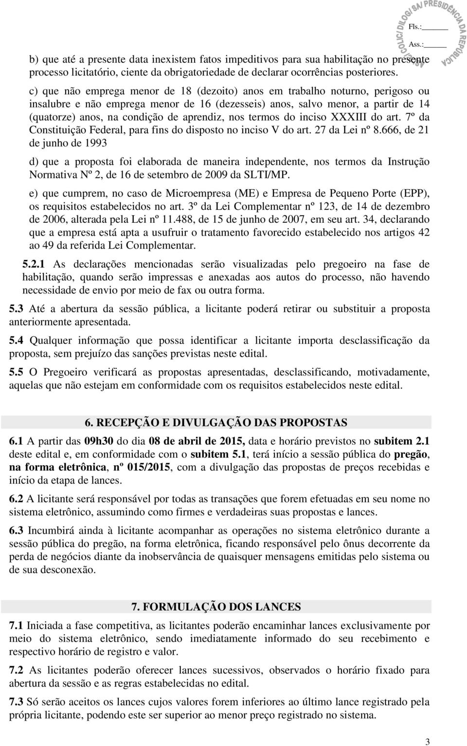 aprendiz, nos termos do inciso XXXIII do art. 7º da Constituição Federal, para fins do disposto no inciso V do art. 27 da Lei nº 8.