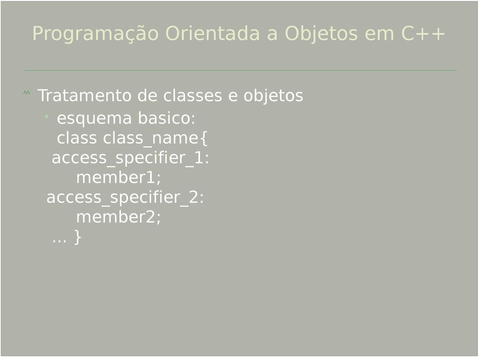 class_name{ access_specifier_1: