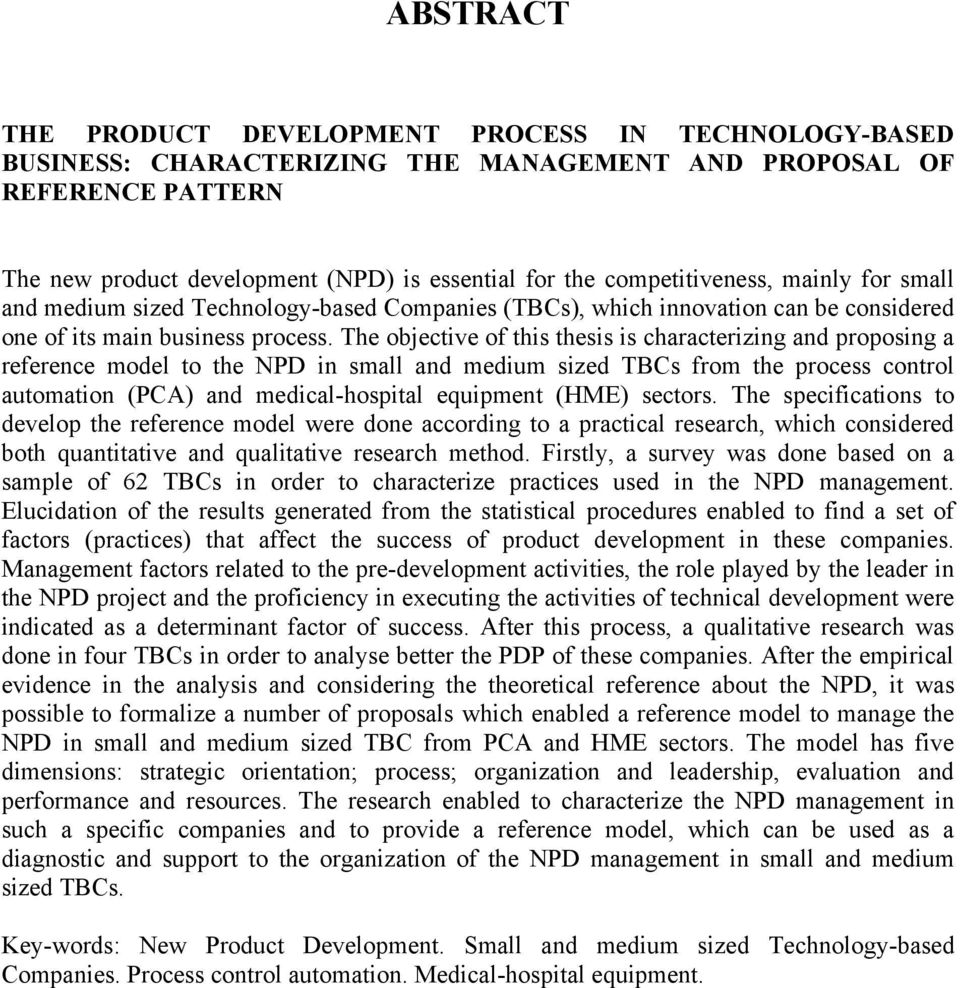 The objective of this thesis is characterizing and proposing a reference model to the NPD in small and medium sized TBCs from the process control automation (PCA) and medical-hospital equipment (HME)