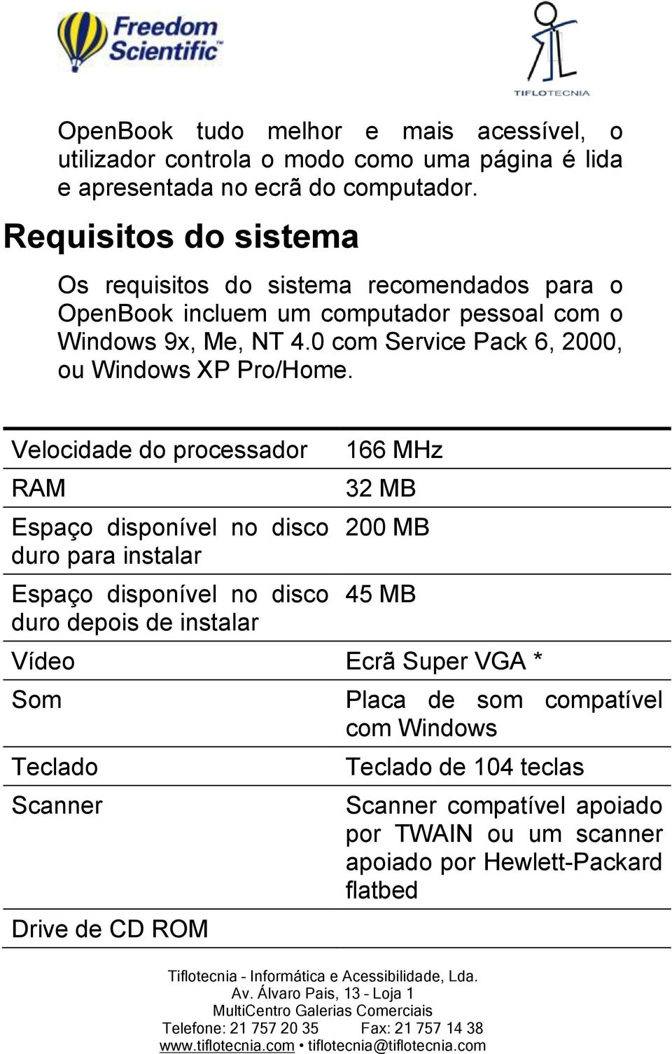 0 com Service Pack 6, 2000, ou Windows XP Pro/Home.