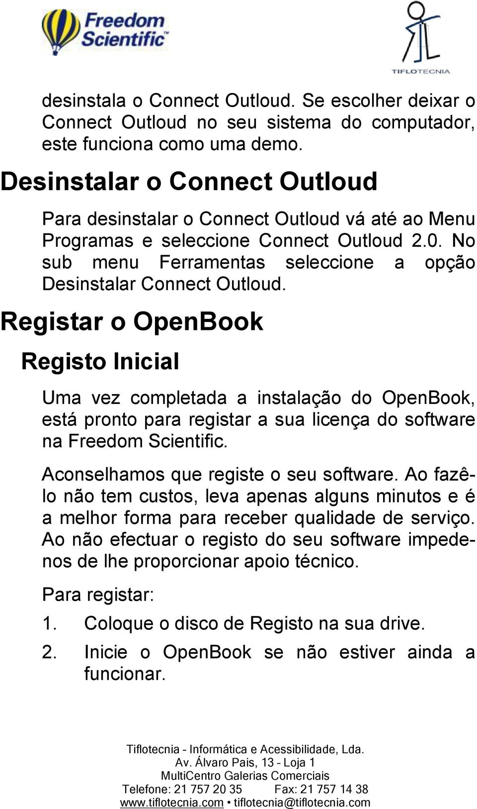 Registar o OpenBook Registo Inicial Uma vez completada a instalação do OpenBook, está pronto para registar a sua licença do software na Freedom Scientific. Aconselhamos que registe o seu software.