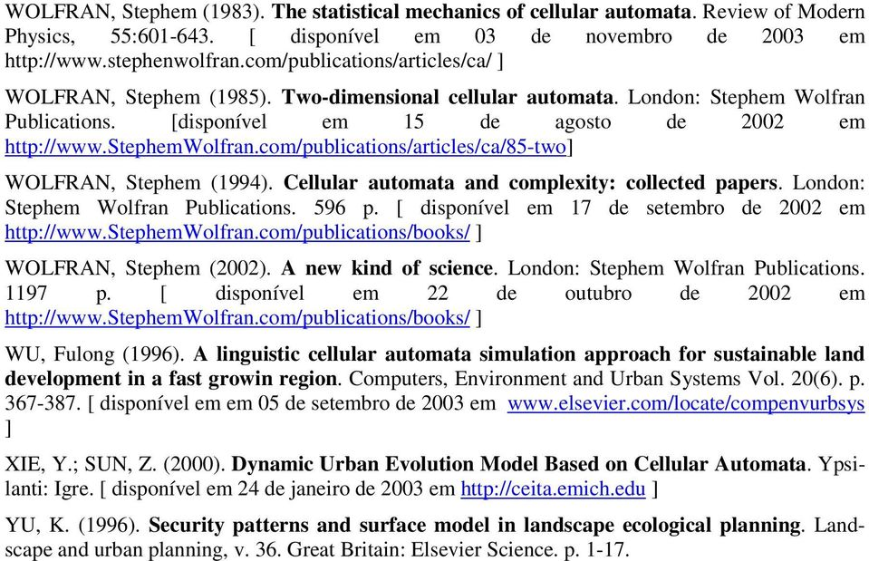 com/publications/articles/ca/85-two] WOLFRAN, Stephem (1994). Cellular automata and complexity: collected papers. London: Stephem Wolfran Publications. 596 p.