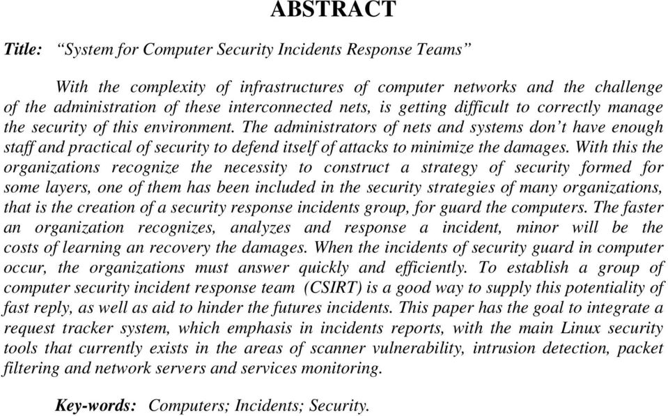 The administrators of nets and systems don t have enough staff and practical of security to defend itself of attacks to minimize the damages.