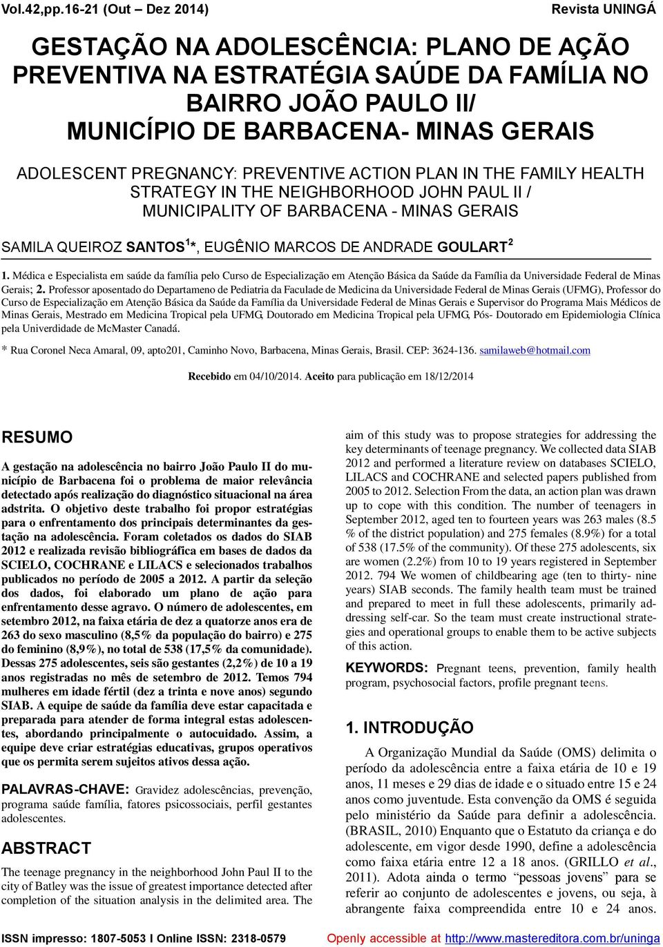 PREGNANCY: PREVENTIVE ACTION PLAN IN THE FAMILY HEALTH STRATEGY IN THE NEIGHBORHOOD JOHN PAUL II / MUNICIPALITY OF BARBACENA - MINAS GERAIS SAMILA QUEIROZ SANTOS 1 *, EUGÊNIO MARCOS DE ANDRADE