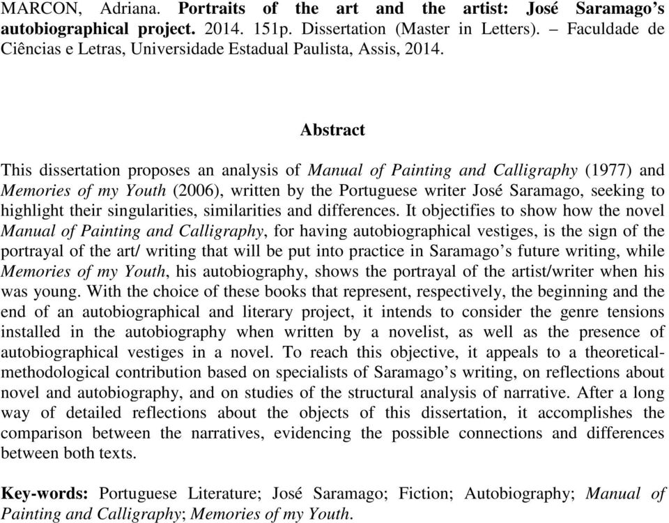 Abstract This dissertation proposes an analysis of Manual of Painting and Calligraphy (1977) and Memories of my Youth (2006), written by the Portuguese writer José Saramago, seeking to highlight