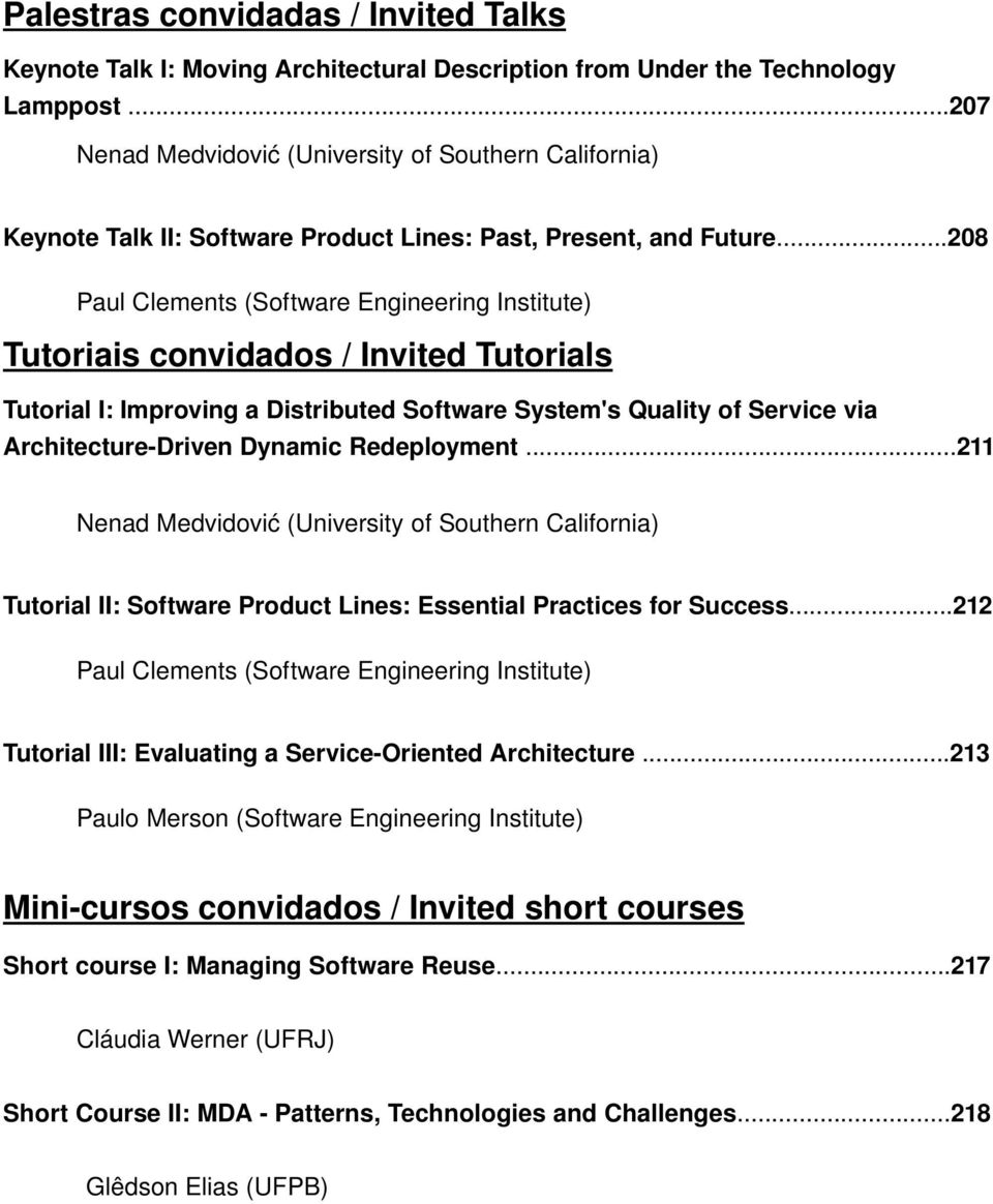 ..208 Paul Clements (Software Engineering Institute) Tutoriais convidados / Invited Tutorials Tutorial I: Improving a Distributed Software System's Quality of Service via Architecture Driven Dynamic