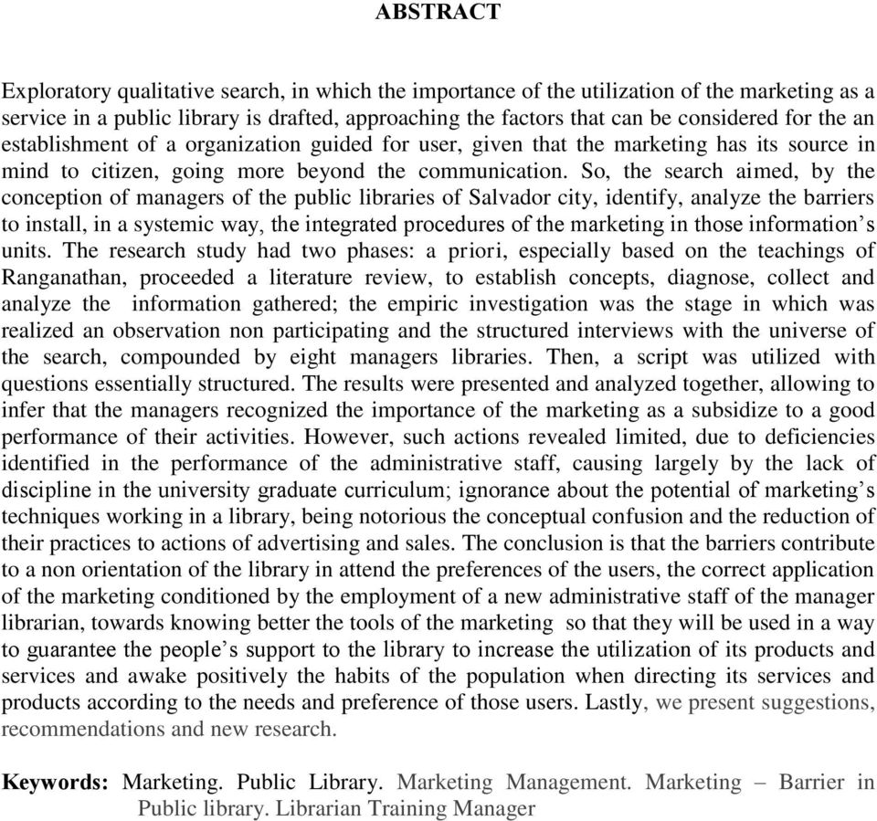 So, the search aimed, by the conception of managers of the public libraries of Salvador city, identify, analyze the barriers to install, in a systemic way, the integrated procedures of the marketing