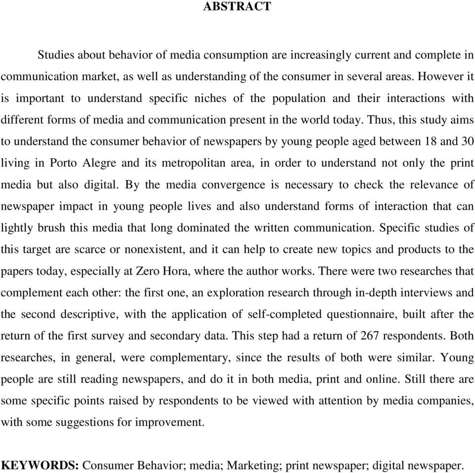 Thus, this study aims t understand the cnsumer behavir f newspapers by yung peple aged between 18 and 30 living in Prt Alegre and its metrplitan area, in rder t understand nt nly the print media but