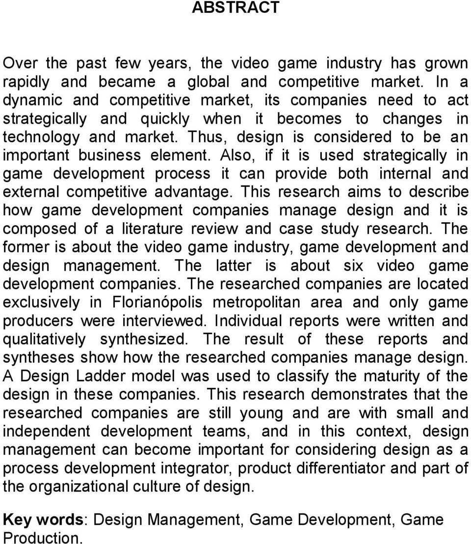 Thus, design is considered to be an important business element. Also, if it is used strategically in game development process it can provide both internal and external competitive advantage.