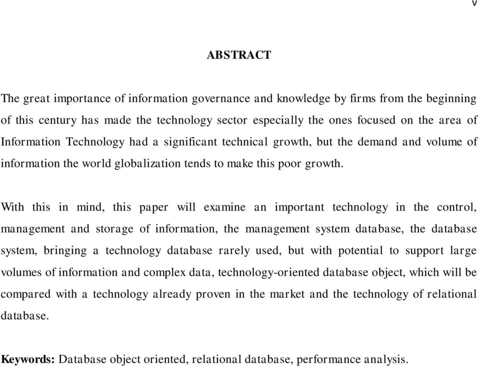 With this in mind, this paper will examine an important technology in the control, management and storage of information, the management system database, the database system, bringing a technology