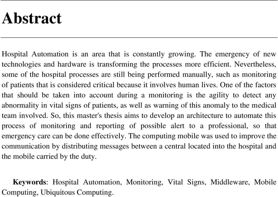 One of the factors that should be taken into account during a monitoring is the agility to detect any abnormality in vital signs of patients, as well as warning of this anomaly to the medical team