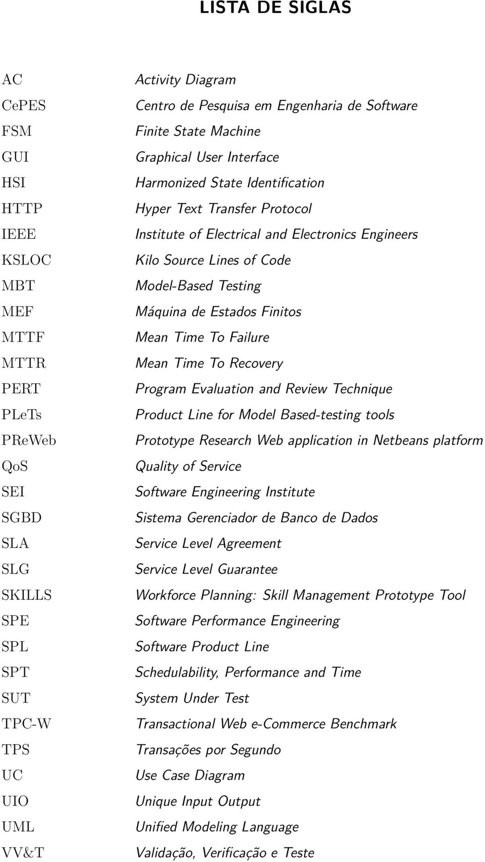 of Code Model-Based Testing Máquina de Estados Finitos Mean Time To Failure Mean Time To Recovery Program Evaluation and Review Technique Product Line for Model Based-testing tools Prototype Research