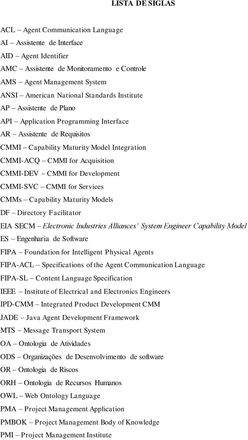 Development CMMI-SVC CMMI for Services CMMs Capability Maturity Models DF Directory Facilitator EIA SECM Electronic Industries Alliances System Engineer Capability Model ES Engenharia de Software